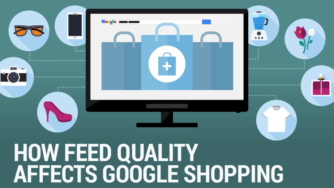 How Feed Quality Affects Google Shopping